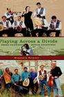 Playing Across a Divide: Israeli-Palestinian Musical Encounters Cover Image
