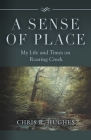 A Sense of Place: My Life and Times on Roaring Creek Cover Image