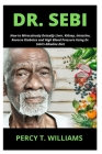 Dr. Sebi: How to Miraculously Detoxify Liver, Kidney, Intestine, Reverse Diabetes and High Blood Pressure Using Dr. Sebi's Alkal Cover Image
