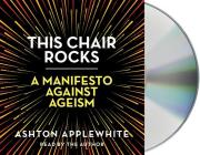 This Chair Rocks: A Manifesto Against Ageism Cover Image