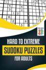 Hard to Extreme Sudoku Puzzles for Adults Cover Image