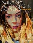 Painting Portraits in Acrylic: A practical guide to contemporary portraiture Cover Image