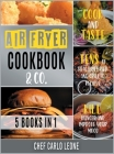 Air Fryer Cookbook & Co. [5 IN 1]: Cook and Taste Tens of Healthy Fried and Grilled Recipes, Kill Hunger and Improve Your Mood Cover Image