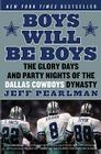 Boys Will Be Boys: The Glory Days and Party Nights of the Dallas Cowboys Dynasty Cover Image