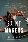 The Saint Makers: Inside the Catholic Church and How a War Hero Inspired a Journey of Faith Cover Image