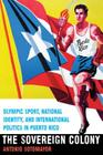 The Sovereign Colony: Olympic Sport, National Identity, and International Politics in Puerto Rico Cover Image