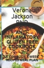 Anti-Inflamatory Gluten Free Cookbook: A Complete 1-Week Recipes Meal Plan Cover Image