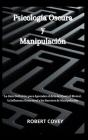 Psicología Oscura y Manipulación: La Guía Definitiva para Aprender el Arte del Control Mental, la Influencia Emocional y los Secretos de Manipulación Cover Image