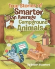 True Stories of Smarter Than Average Campground Animals Cover Image