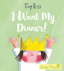 I Want My Dinner! (Little Princess) Cover Image