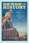 Sense of History: The Place of the Past in American Life Cover Image