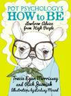 Pot Psychology's How to Be: Lowbrow Advice from High People Cover Image