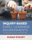 Inquiry-Based Early Learning Environments: Creating, Supporting, and Collaborating Cover Image