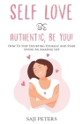Self Love Be Authentic, Be You!: How To Stop Doubting Yourself And Start Living An Amazing Life Cover Image