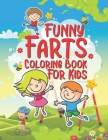 Funny Farts Coloring Book For Kids: 25 Fun Designs For Boys And Girls That Think Farts Are Hilarious And Just A Little Gross - Perfect For Young Child Cover Image