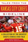 Tales from the Kansas City Chiefs Sideline: A Collection of the Greatest Chiefs Stories Ever Told (Tales from the Team) Cover Image
