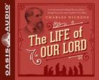The Life of Our Lord: Written for His Children During the Years 1846 to 1849 Cover Image