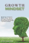 Growth Mindset: Build your Fantastic Elastic Brain, Shape It to Build Confidence, Perseverance, and Develop a Growth Mindset Cover Image