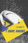 I can't I have Rugby: Funny Sport Journal Notebook Gifts, 6 x 9 inch, 124 Lined Cover Image