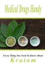 Medical Drugs Handy: Every Thing You Need To Know About Kratom: Medicinal Plants Book Cover Image