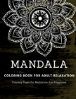 Mandala Coloring Book For Adult Relaxation: Coloring Pages For Meditation And Happiness Cover Image