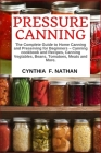 Pressure Canning: The Complete Guide to Home Canning and Preserving for Beginners Canning Cookbook and Recipes, Canning Vegetables, Bean Cover Image