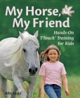 My Horse, My Friend: Hands-On TTouch Training for Kids Cover Image