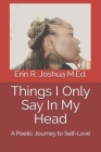 Things I Only Say In My Head: A Poetic Journey to Self-Love Cover Image