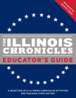 The Illinois Chronicles Educator's Guide: A Selection of K-12 Cross-Curricular Activities for Teaching State History. Cover Image
