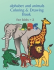 Abc Alphabet and Animals Coloring And Drawing Book for Kids: Colouring Sheet For Kids Toddlers Preschoolers Ages 2-4 Cover Image