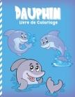 Dauphin Livre de Coloriage: Coloriages Pour Enfants Du Monde Fantastique De La Mer (Soulagement Du Stress) Cover Image
