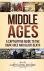 Middle Ages: A Captivating Guide to the Dark Ages and Black Death Cover Image