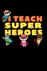 I Teach Superheroes: Teacher Notebook to Write in, 6x9, Lined, 120 Pages Journal Cover Image