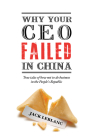 Why Your CEO Failed in China: True Tales of How Not to Do Business in the People's Republic Cover Image