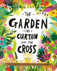 The Garden, the Curtain, and the Cross Board Book: The True Story of Why Jesus Died and Rose Again Cover Image