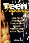 Teen Pregnancy: Best Tips to Avoiding the Consequences of Teenage Pregnancy Before You Are Trapped! Cover Image