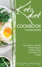 Keto Cookbook for Beginners: Fast, Delicious, Healthy Breakfast Recipes for Busy People to Kickstart Your Energy! Cover Image