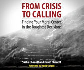 From Crisis to Calling: Finding Your Moral Center in the Toughest Decisions Cover Image