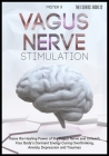 Vagus Nerve Stimulation: Raise the Healing Power of the Vagus Nerve and Unleash Your Body's Dormant Energy Curing Overthinking, Anxiety, Depres Cover Image