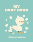 My Baby Book Pregnancy Journal: Pregnancy Planner Gift Trimester Symptoms Organizer Planner New Mom Baby Shower Gift Baby Expecting Calendar Baby Bump Cover Image