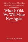 (Quis Est Vetus, Nos Mos Planto Novus Iterum) What Is Old, We Will Make New Again Cover Image