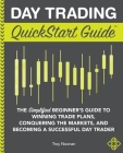 Day Trading QuickStart Guide: The Simplified Beginner's Guide to Winning Trade Plans, Conquering the Markets, and Becoming a Successful Day Trader Cover Image