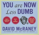 You Are Now Less Dumb: How to Conquer Mob Mentality, How to Buy Happiness, and All the Other Ways to Outsmart Yourself Cover Image