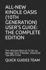 All-New Kindle Oasis (10th Generation) User's Guide: THE COMPLETE EDITION: The Ultimate Manual To Set Up, Manage Your E-Reader, Advanced Tips And Tric Cover Image