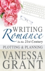Writing Romance in the 21st Century: Plotting and Planning (Non-Fiction) Cover Image