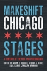 Makeshift Chicago Stages: A Century of Theater and Performance Cover Image