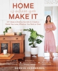 Home Is Where You Make It: DIY Ideas & Styling Secrets to Create a Home You Love, Whether You Rent or Own Cover Image