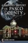 A Haunted History of Pasco County (Haunted America) Cover Image