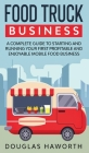 Food Truck Business: A Complete Guide to Starting and Running Your First Profitable and Enjoyable Mobile Food Business Cover Image