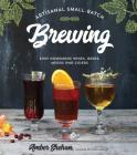 Artisanal Small-Batch Brewing: Easy Homemade Wines, Beers, Meads and Ciders Cover Image